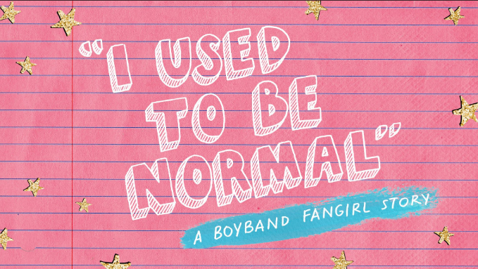 I Used To Be Normal: A Boyband Fangirl Story (2019)